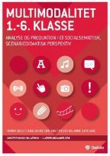 Multimodalitet 1.-6. klasse : analyse og produktion i et socialsemiotisk, scenariedidaktisk perspektiv