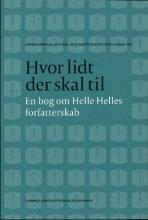 Hvor lidt der skal til : en bog om Helle Helles forfatterskab